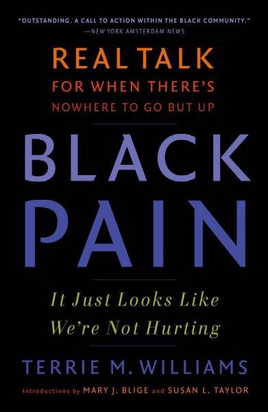 Black Pain: It Just Looks Like We're Not Hurting; Real Talk for When There's No Where to Go but UP (Paperback)