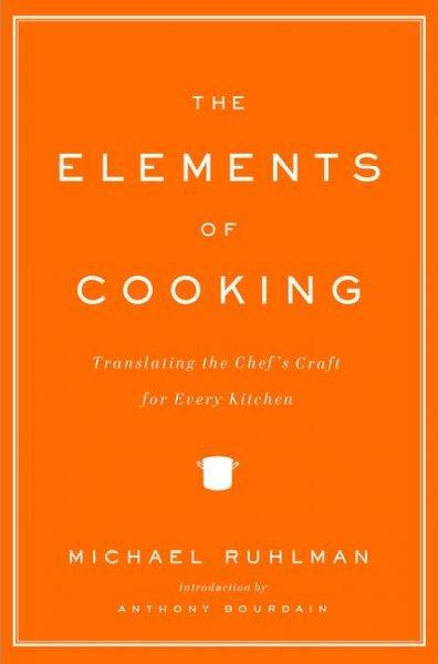 The Elements of Cooking: Translating the Chef's Craft for Every Kitchen (Hardcover)