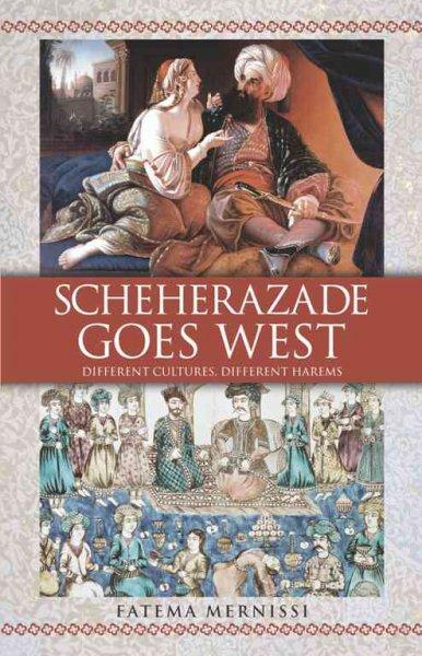 Scheherazade Goes West: Different Cultures, Different Harems (Paperback)