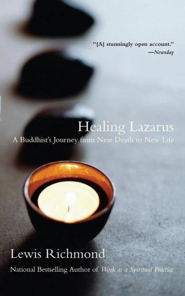 Healing Lazarus: A Buddhist's Journey from Near Death to New Life (Paperback)