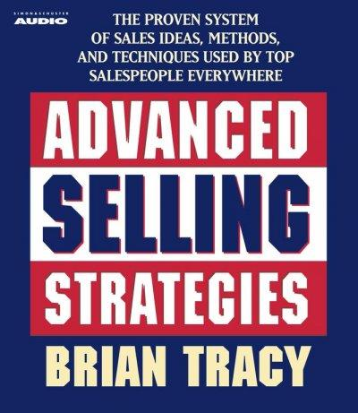 Advanced Selling Strategies: The Proven System of Sales Ideas, Methods, and Techniques Used by Top Salespeople Eve... (CD-Audio)