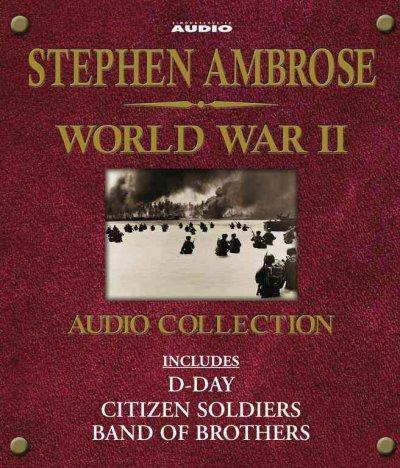 Stephen Ambrose World War II Audio Collection: Includes D-Day, Citizen Soldiers, And Band Of Brothers (CD-Audio)
