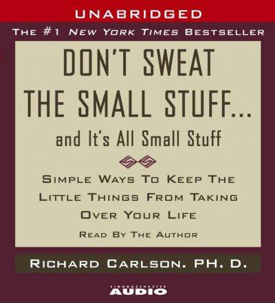 Don't Sweat The Small Stuff...And It's All Small Stuff: Simple Ways To Keep The Little Things From Taking Over You... (CD-Audio)