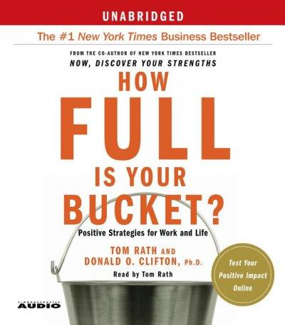 How Full Is Your Bucket?: Positive Strategies For Work And Life (CD-Audio)