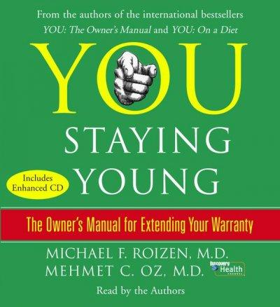 You: Staying Young: The Owner's Manual For Extending Your Warranty (CD-Audio)