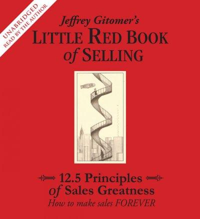 Little Red Book of Selling: 12.5 Principles of Sales Greatness: How to Make Sales Forever (CD-Audio)