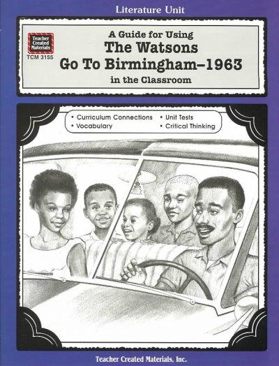 A Guide for Using the Watsons Go to Birmingham-1963 in the Classroom: Literature Unit (Paperback)