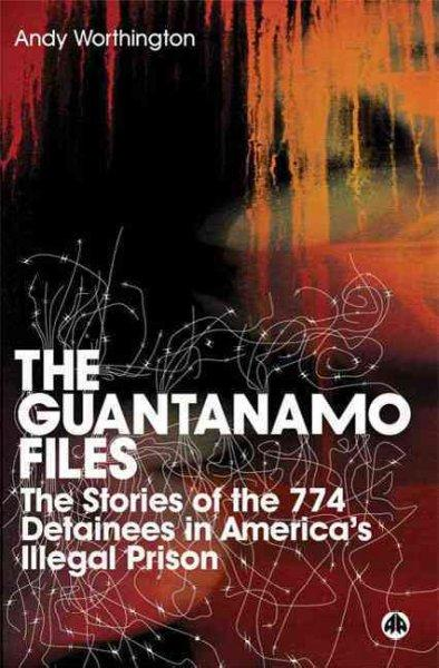 The Guantanamo Files: The Stories of 774 Detainees in America's Illegal Prison (Paperback)