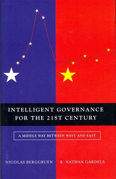 Intelligent Governance for the 21st Century: A Middle Way Between West and East (Hardcover)