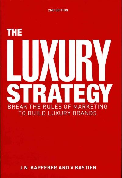 The Luxury Strategy: Break the Rules of Marketing to Build Luxury Brands (Hardcover)