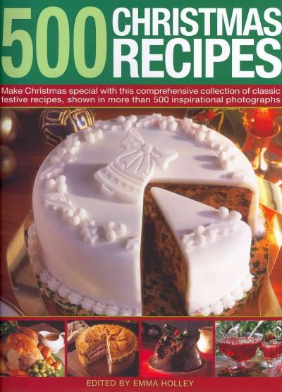 500 Christmas Recipes: Make Christmas Special With This Comprehensive Collection of Classic Festive Recipes, Show... (Hardcover)