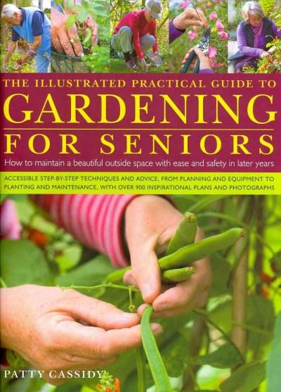 The Illustrated Practical Guide to Gardening for Seniors: How to Maintain Your Outside Space With Ease and Safety... (Hardcover)