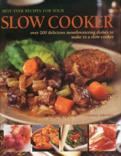 Best Ever Recipes for Your Slow Cooker: Over 220 Delicious Mouthwatering Dishes to Make in a Slow Cooker (Hardcover)