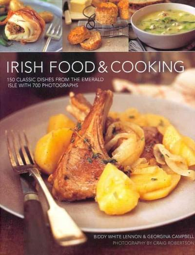 Irish Food & Cooking: Traditional Irish Cuisine with over 150 Delicious Step-by-Step Recipes from the Emerald Isle (Hardcover)