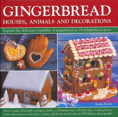 Gingerbread Houses, Animals and Decorations: Explore the Delicious Versatility of Gingerbread in 24 Delightful Pr... (Hardcover)