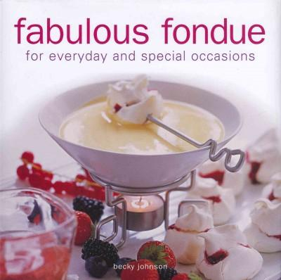 Fabulous Fondue: For Everyday and Special Occasions (Hardcover)