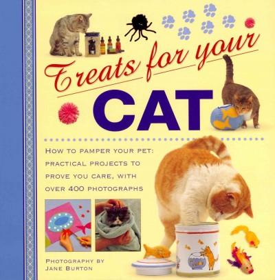 Treats for Your Cat: How to Pamper Your Pet: Practical Projects to Prove You Care, With over 400 Photographs (Hardcover)