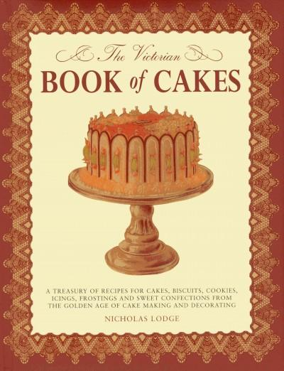 The Victorian Book of Cakes: A Treasury of Recipes for Cakes, Biscuits, Cookies, Icings, Frostings and Sweet Conf... (Hardcover)