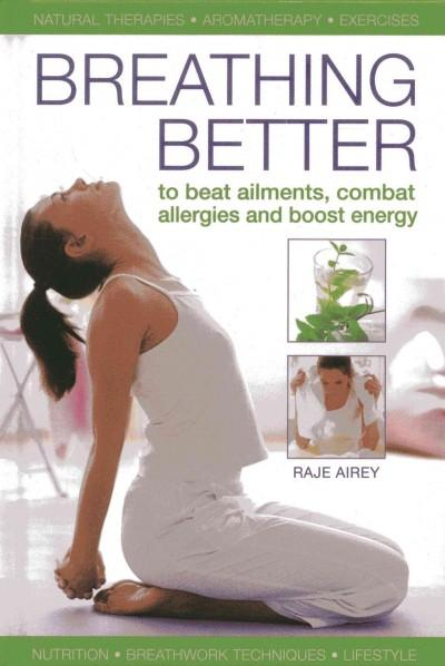 Breathing Better: To Beat Ailments, Combat Allergies and Boost Energy (Hardcover)