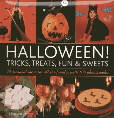 Halloween! Tricks, Treats, Fun & Sweets: 25 Seasonal Ideas for All the Family, With 100 Photographs (Hardcover)