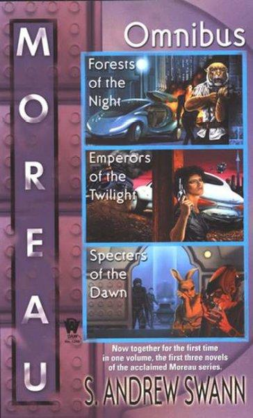 Moreau Omnibus: Forests of the Night/Emperors of the Twilight/Specters of the Dawn (Paperback)