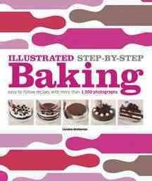 Illustrated Step-By-Step Baking (Hardcover)