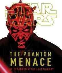 Star Wars: The Phantom Menace: The Expanded Visual Dictionary (Hardcover)