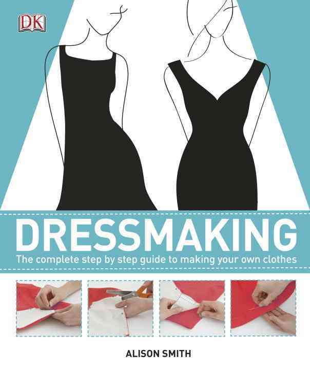 Dressmaking: The Complete Step-by-Step Guide to Making Your Own Clothes (Hardcover)