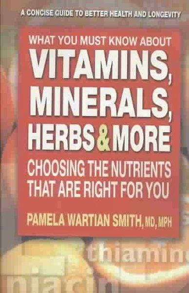 What You Must Know About Vitamins, Minerals, Herbs, & More: Choosing the Nutrients That Are Right for You (Paperback)