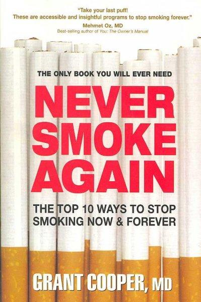 Never Smoke Again: The Top 10 Ways to Stop Smoking Now & Forever (Paperback)