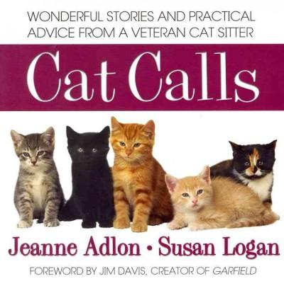 Cat Calls: Wonderful Stories and Practical Advice from a Veteran Cat Sitter (Paperback)