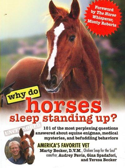 Why Do Horses Sleep Standing Up?: 101 of the Most Perplexing Questions Answered About Equine Enigmas, Medical Mys... (Paperback)