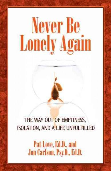 Never Be Lonely Again: The Way Out of Emptiness, Isolation, and a Life Unfulfilled (Paperback)