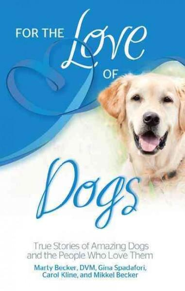 For the Love of Dogs: True Stories of Amazing Dogs and the People Who Love Them (Paperback)