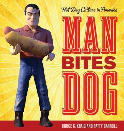 Man Bites Dog: Hot Dog Culture in America (Hardcover)