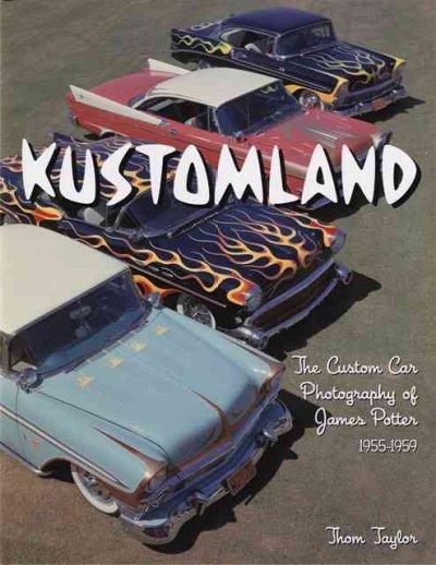 Kustomland: The Custom Car Photography of James Potter, 1955-1959 (Hardcover)