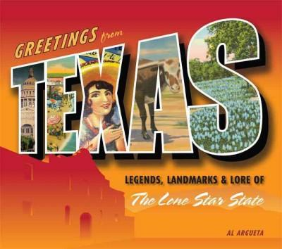 Greetings from Texas: Legends, Landmarks & Lore of the Lone Star State (Hardcover)