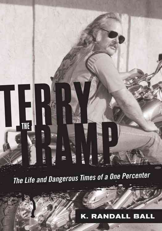 Terry the Tramp: The Life and Dangerous Times of a One Percenter (Hardcover)