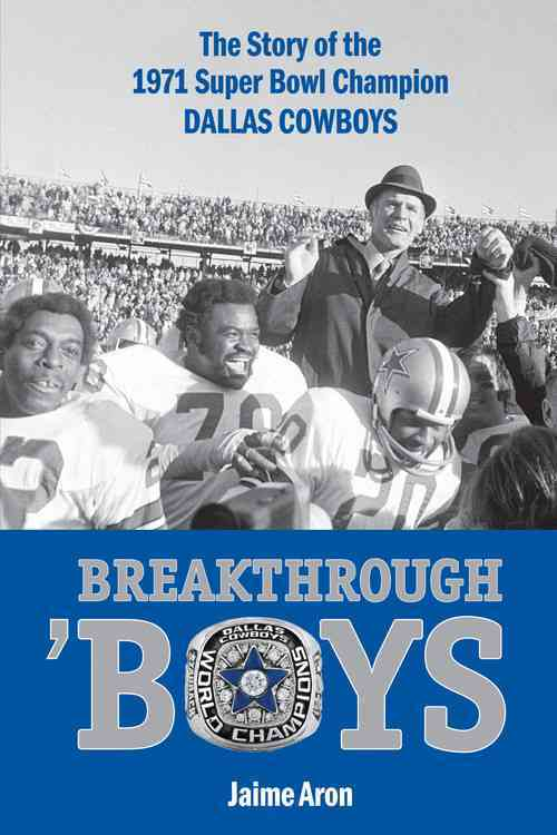 Breakthrough 'boys: The Story of the 1971 Super Bowl Champion Dallas Cowboys (Hardcover)