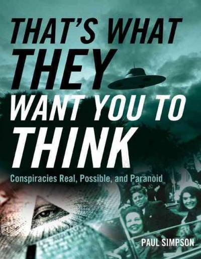 That's What They Want You to Think: Conspiracies Real, Possible, and Paranoid (Paperback)