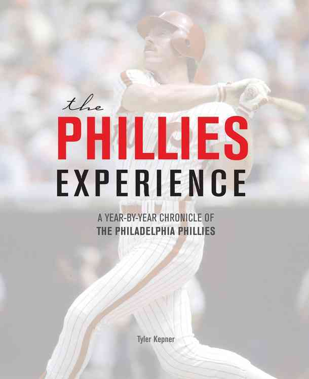 The Phillies Experience: A Year-by-Year Chronicle of the Philadelphia Phillies (Hardcover)