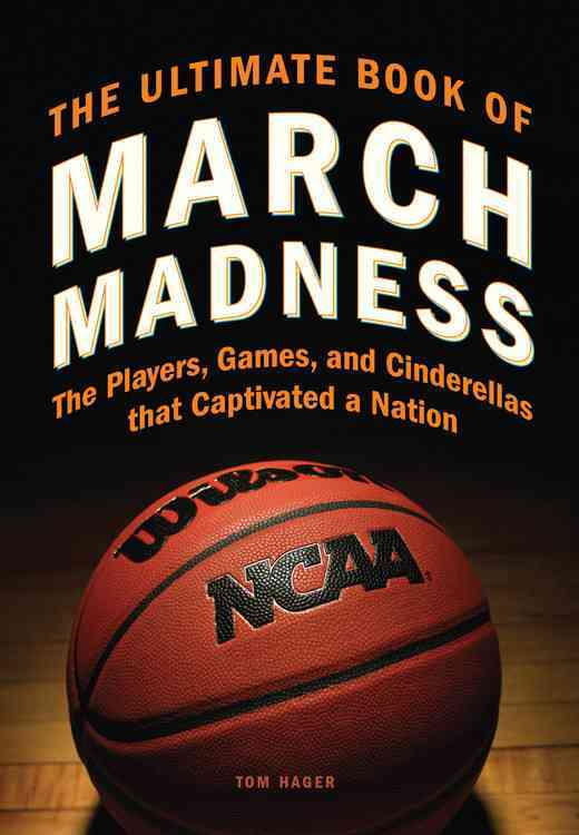 The Ultimate Book of March Madness: The Players, Games, and Cinderellas That Captivated a Nation (Hardcover)