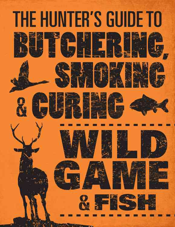 The Hunter's Guide to Butchering, Smoking & Curing Wild Game & Fish (Paperback)