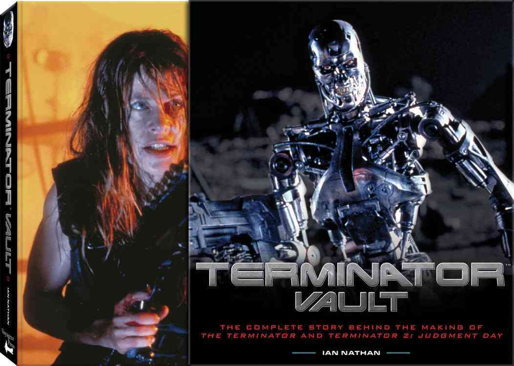 Terminator Vault: The Complete Story Behind the Making of the Terminator and Terminator 2: Judgement Day (Hardcover)