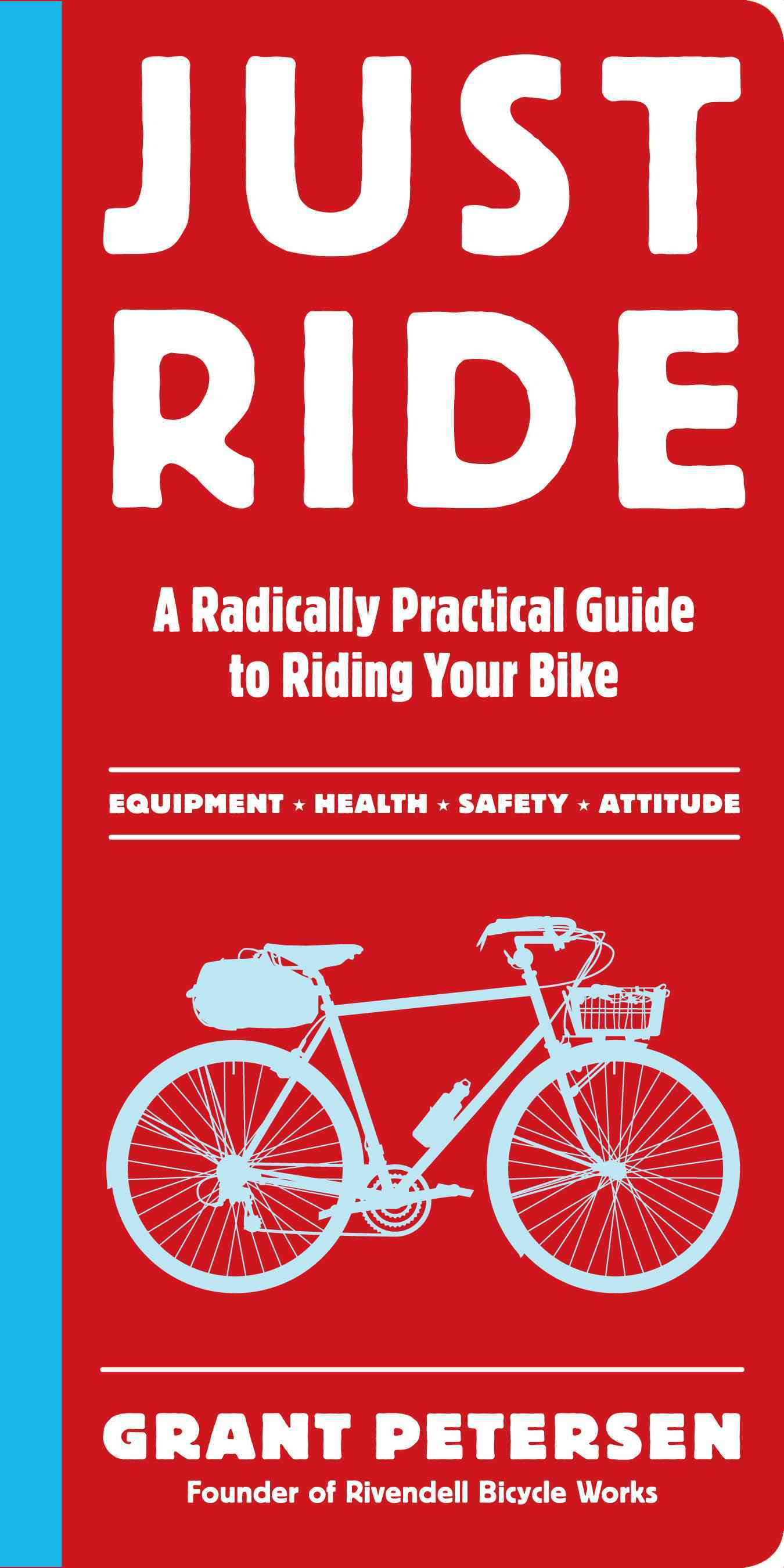 Just Ride: A Radically Practical Guide to Riding Your Bike (Paperback)