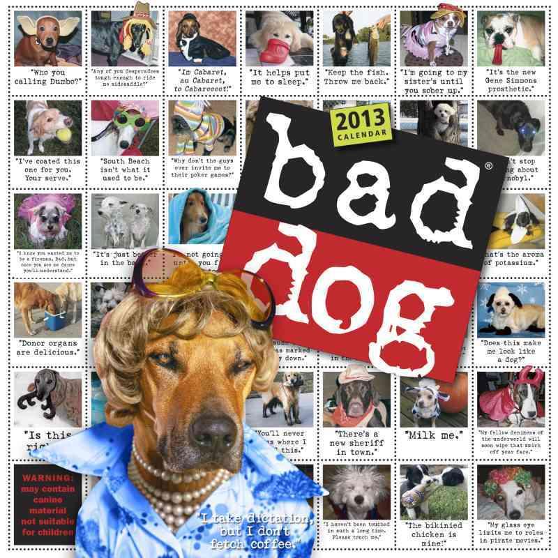 Bad Dog 2013 Calendar