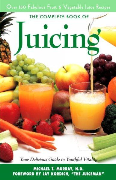 The Complete Book of Juicing: Your Delicious Guide to Healthful Living (Paperback) - Thumbnail 0