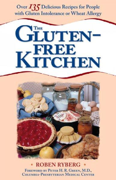 Gluten-Free Kitchen: Over 135 Delicious Recipes for People With Gluten Intolerance or Wheat Allergy (Paperback)