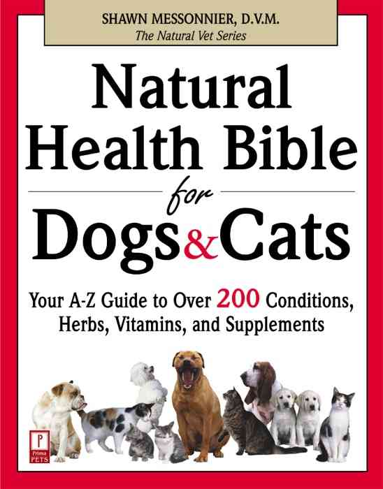 Natural Health Bible for Dogs and Cats: Your A-Z Guide to over 200 Conditions, Herbs, Vitamins, and Supplements (Paperback)