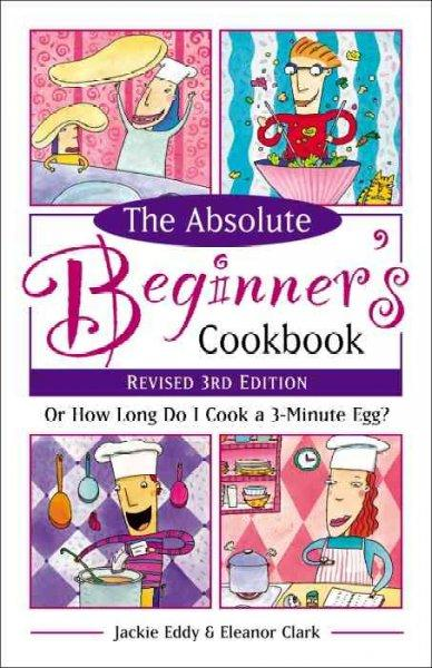 The Absolute Beginner's Cookbook: Or How Long Do I Cook a 3-minute Egg? (Paperback)